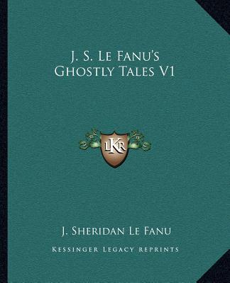 J. S. Le Fanu's Ghostly Tales V1 by Le Fanu, Joseph Sheridan [Paperback]